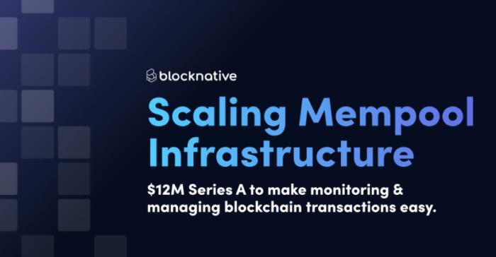 Blocknative привлекла 12 млн. долларов для масштабирования инфраструктуры мониторинга транзакций